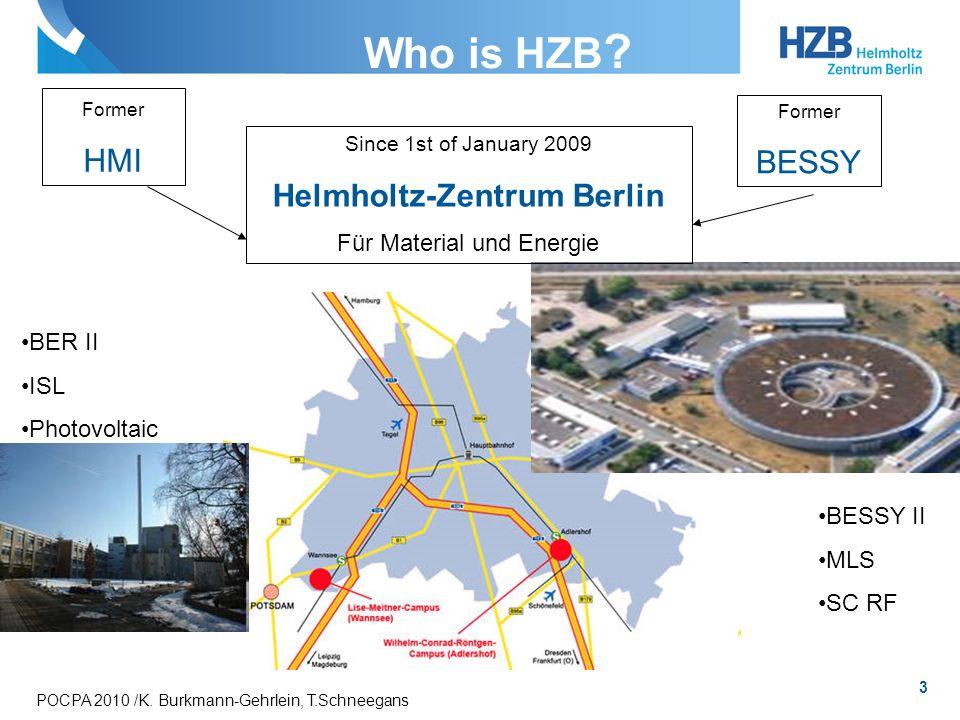 3 POCPA 2010 /K. Burkmann-Gehrlein, T.Schneegans Who is HZB ? Former HMI Former BESSY Since 1st of January 2009 Helmholtz-Zentrum Berlin Für Material