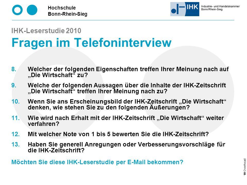 Hochschule Bonn-Rhein-Sieg 10 Overhead IHK-Leserstudie 2010 Fragen im Telefoninterview Welcher der folgenden Eigenschaften treffen Ihrer Meinung nach auf Die Wirtschaft zu.