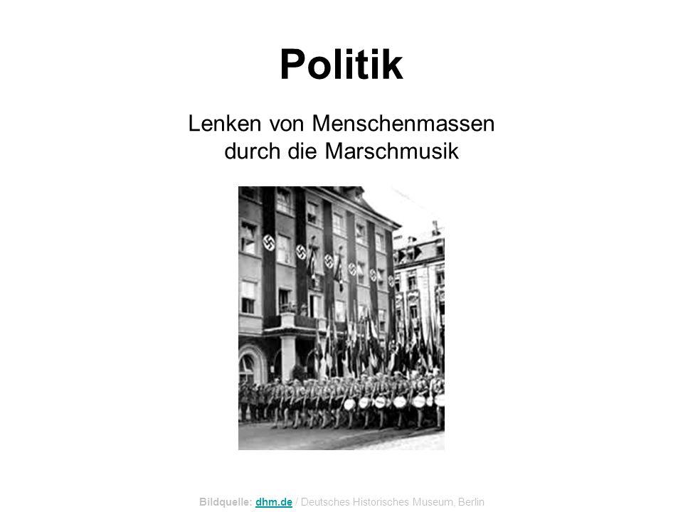Politik Lenken von Menschenmassen durch die Marschmusik Bildquelle: dhm.de / Deutsches Historisches Museum, Berlindhm.de