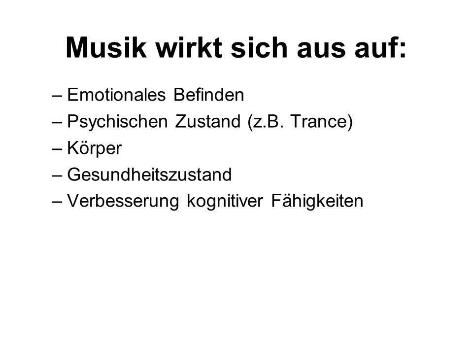 Musik wirkt sich aus auf: –Emotionales Befinden –Psychischen Zustand (z.B. Trance) –Körper –Gesundheitszustand –Verbesserung kognitiver Fähigkeiten