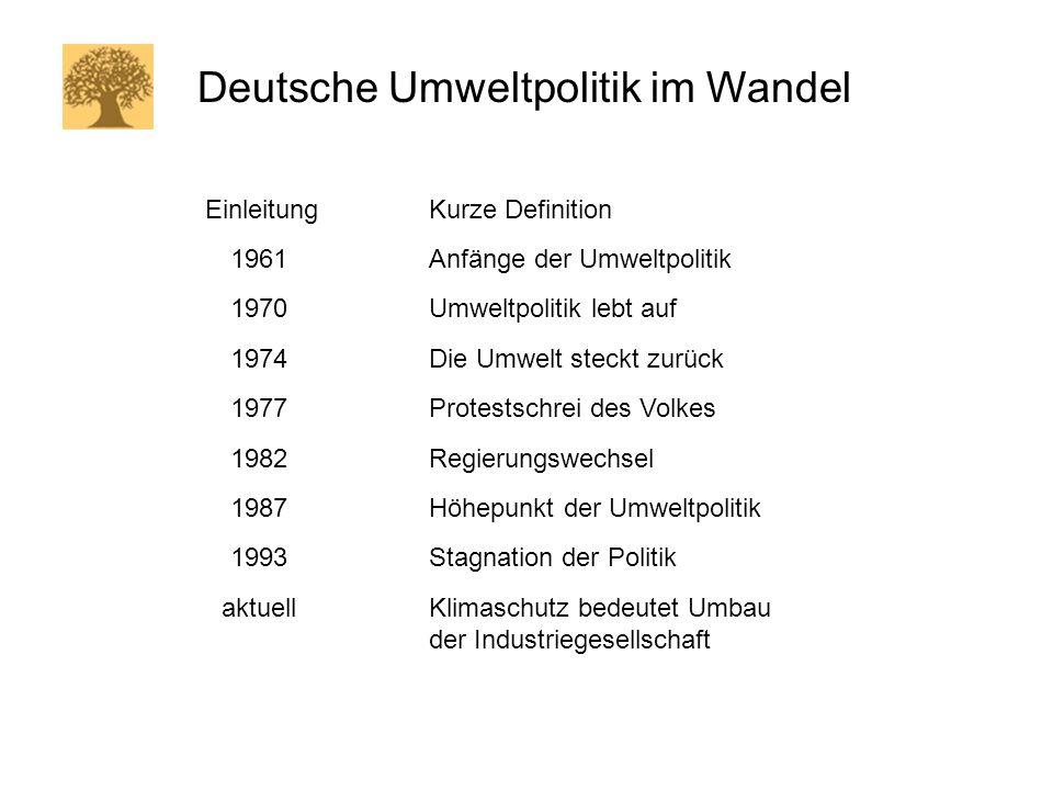 1961 1970 1974 1977 1982 1987 1993 Deutsche Umweltpolitik im Wandel Anfänge der Umweltpolitik Umweltpolitik lebt auf Die Umwelt steckt zurück Protests
