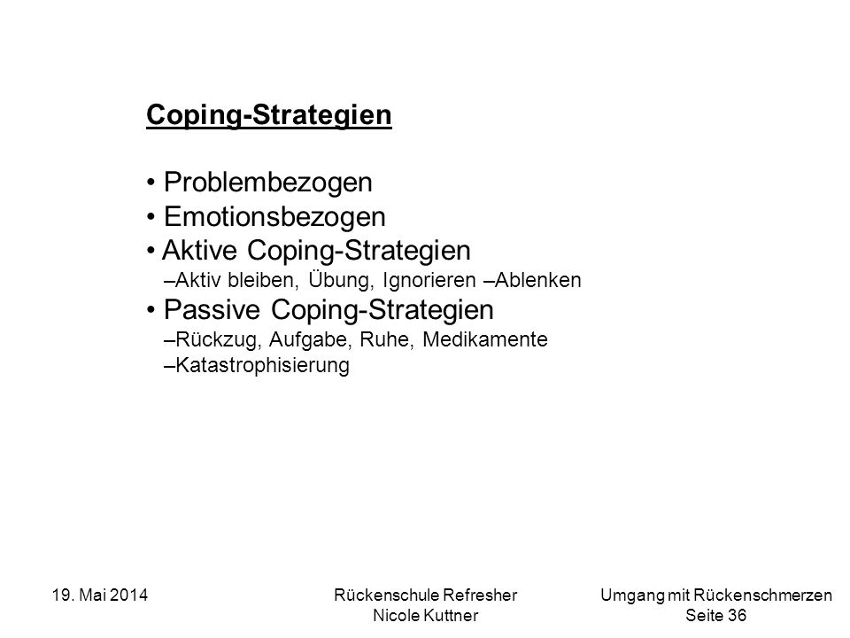Umgang mit Rückenschmerzen Seite 36 19. Mai 2014Rückenschule Refresher Nicole Kuttner Coping-Strategien Problembezogen Emotionsbezogen Aktive Coping-S