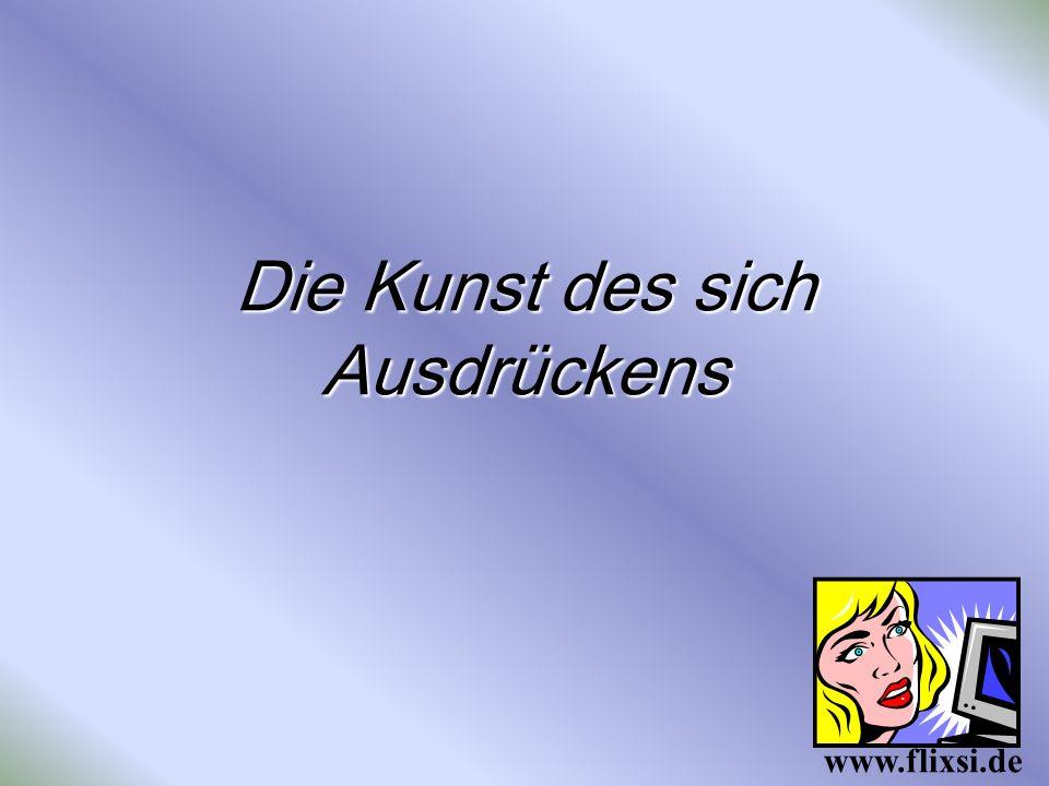 Die Kunst des sich Ausdrückens www.flixsi.de