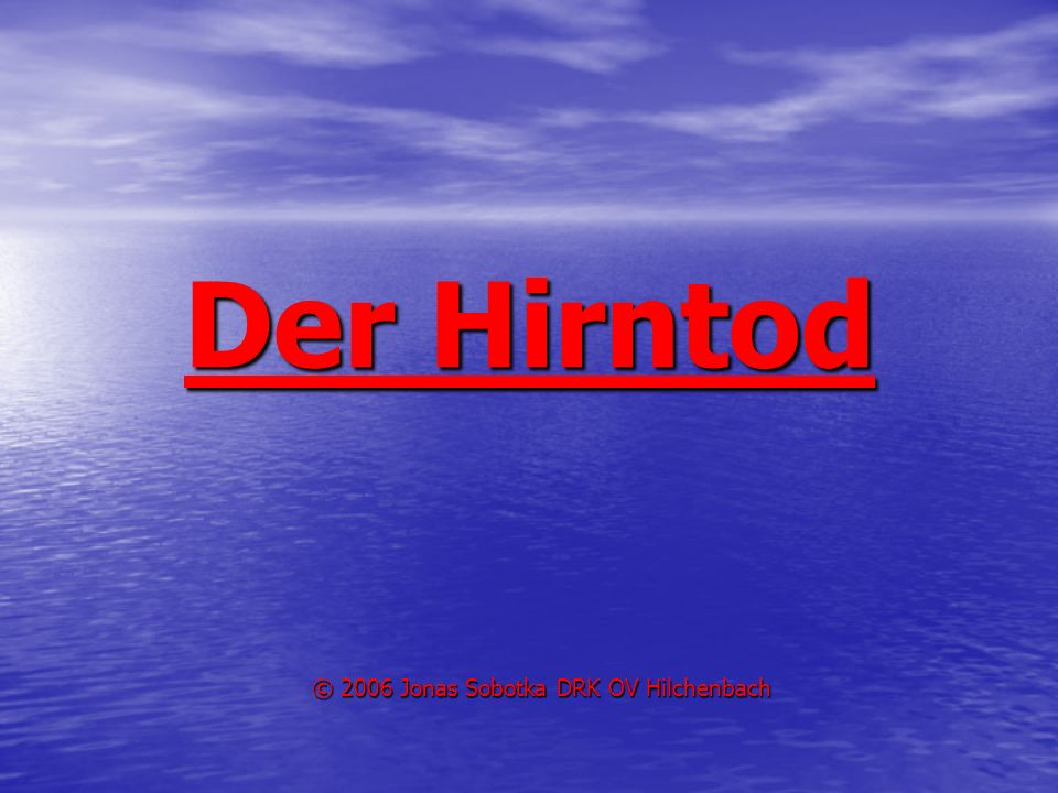 Der Hirntod © 2006 Jonas Sobotka DRK OV Hilchenbach