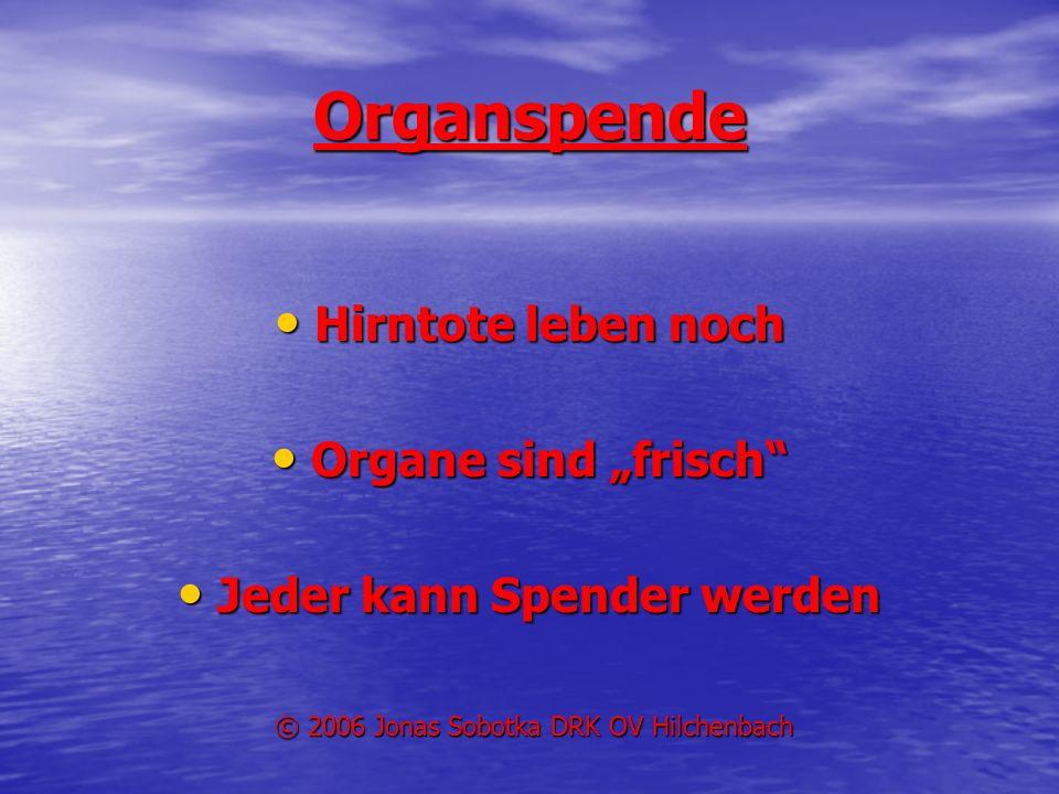 Organspende Hirntote leben noch Hirntote leben noch Organe sind frisch Organe sind frisch Jeder kann Spender werden Jeder kann Spender werden © 2006 J