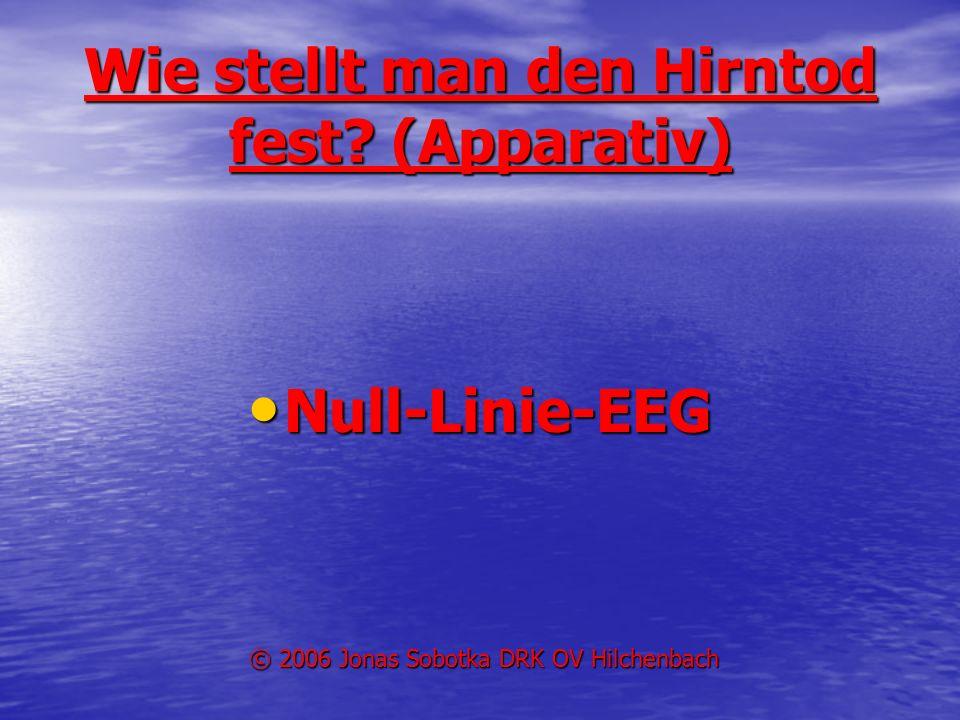 Wie stellt man den Hirntod fest? (Apparativ) Null-Linie-EEG Null-Linie-EEG © 2006 Jonas Sobotka DRK OV Hilchenbach