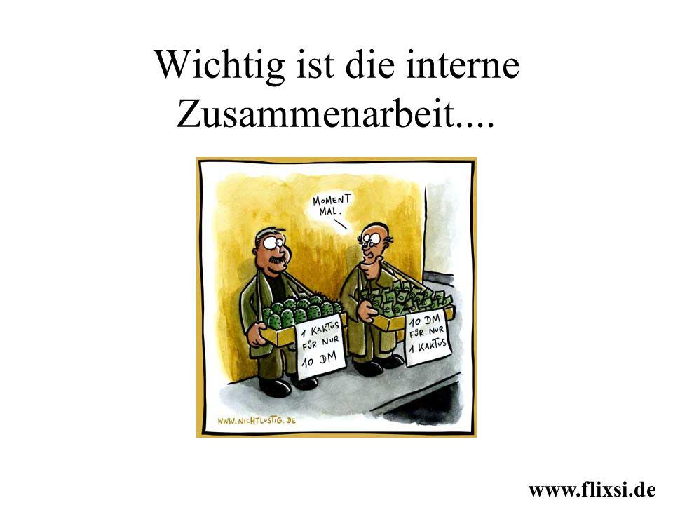Wichtig ist die interne Zusammenarbeit.... www.flixsi.de
