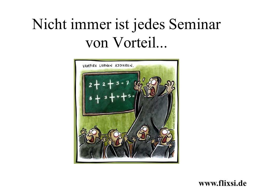 Nicht immer ist jedes Seminar von Vorteil... www.flixsi.de