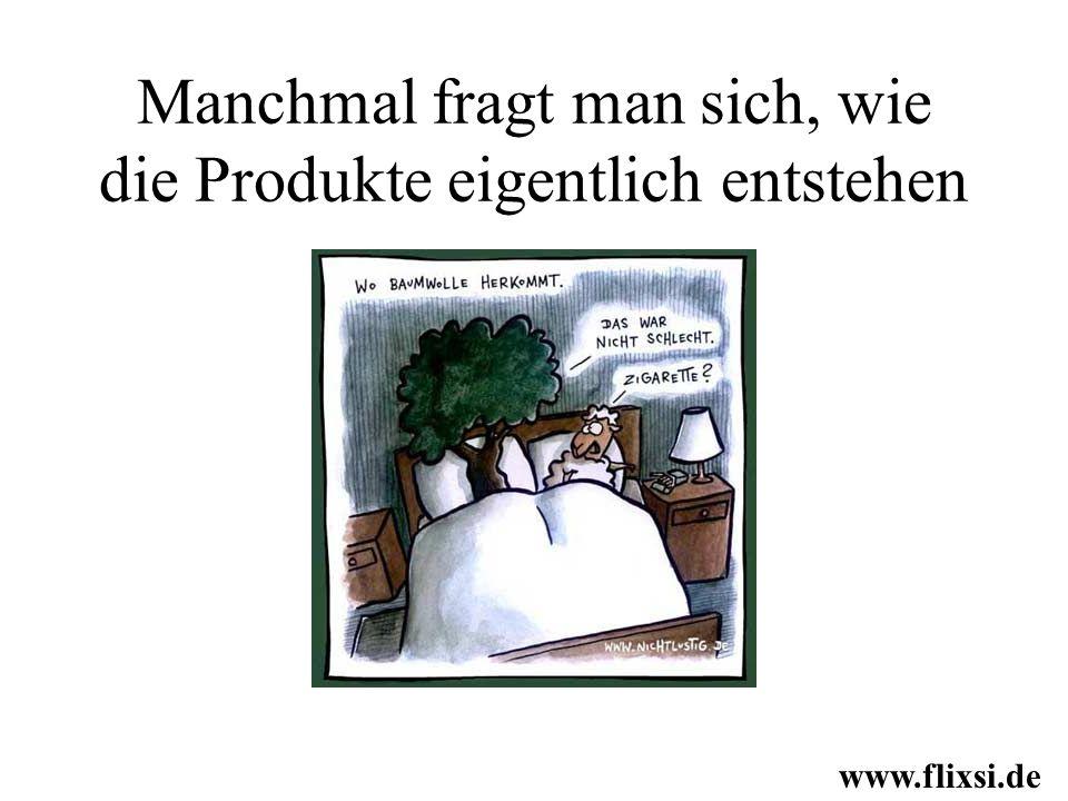 Manchmal fragt man sich, wie die Produkte eigentlich entstehen www.flixsi.de