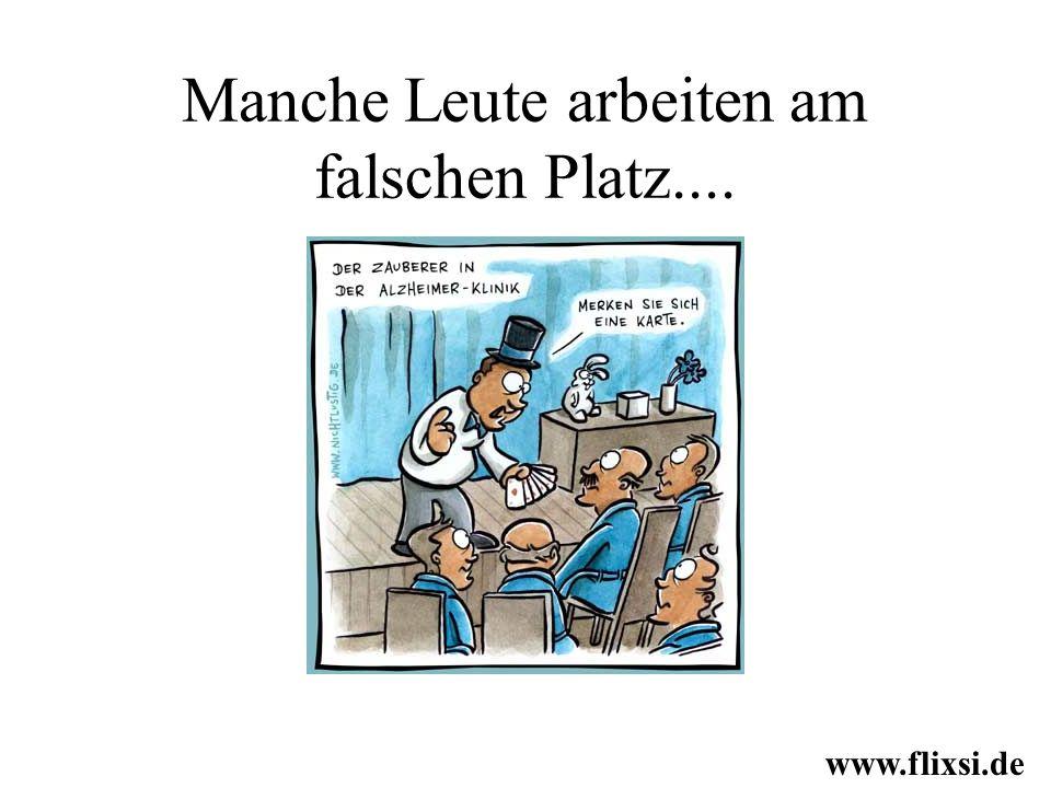 Manche Leute arbeiten am falschen Platz.... www.flixsi.de