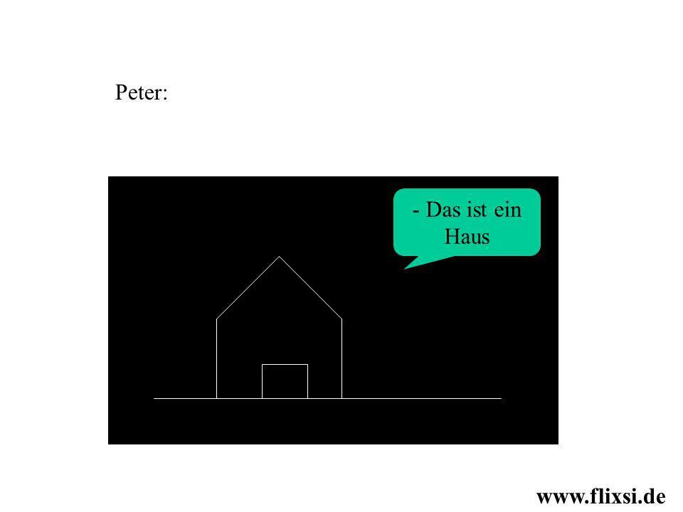 - Das ist ein Haus Peter: www.flixsi.de