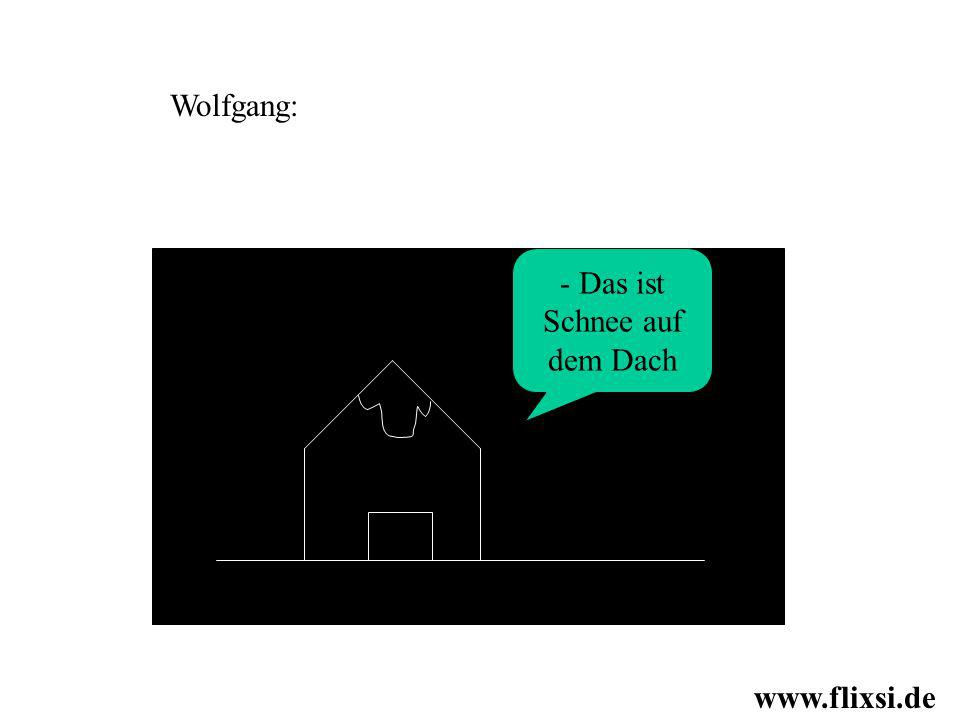 - Das ist Schnee auf dem Dach Wolfgang: www.flixsi.de