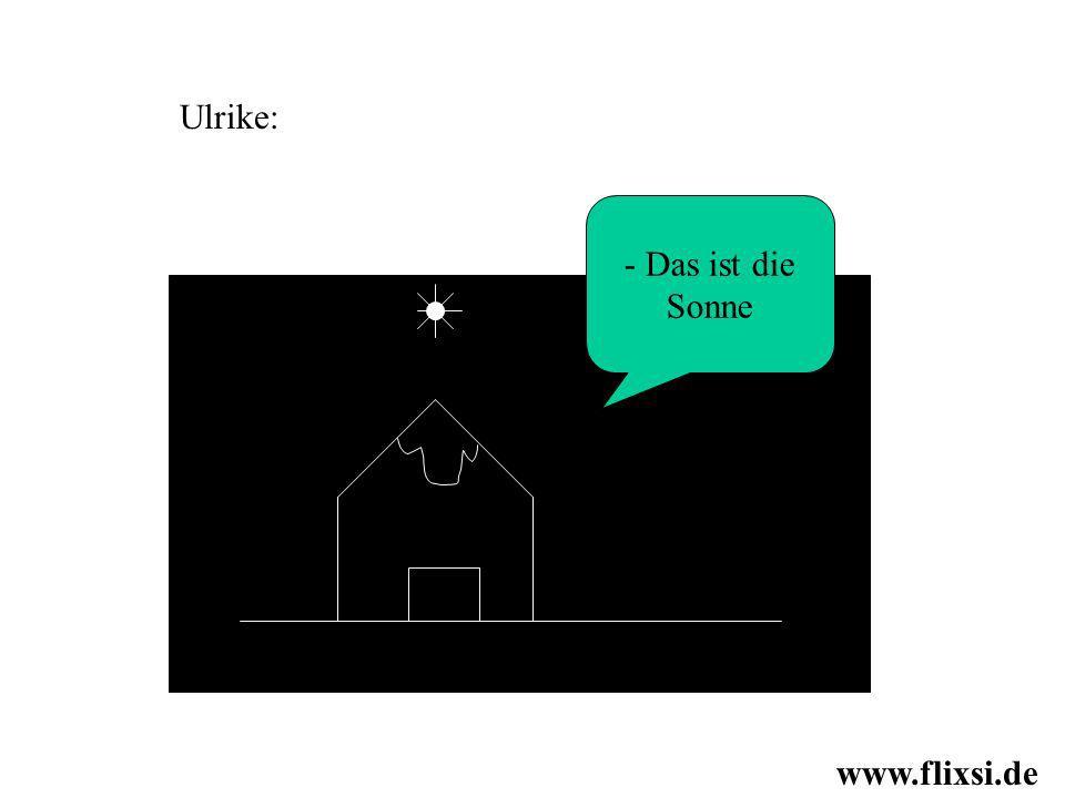 - Das ist die Sonne Ulrike: www.flixsi.de