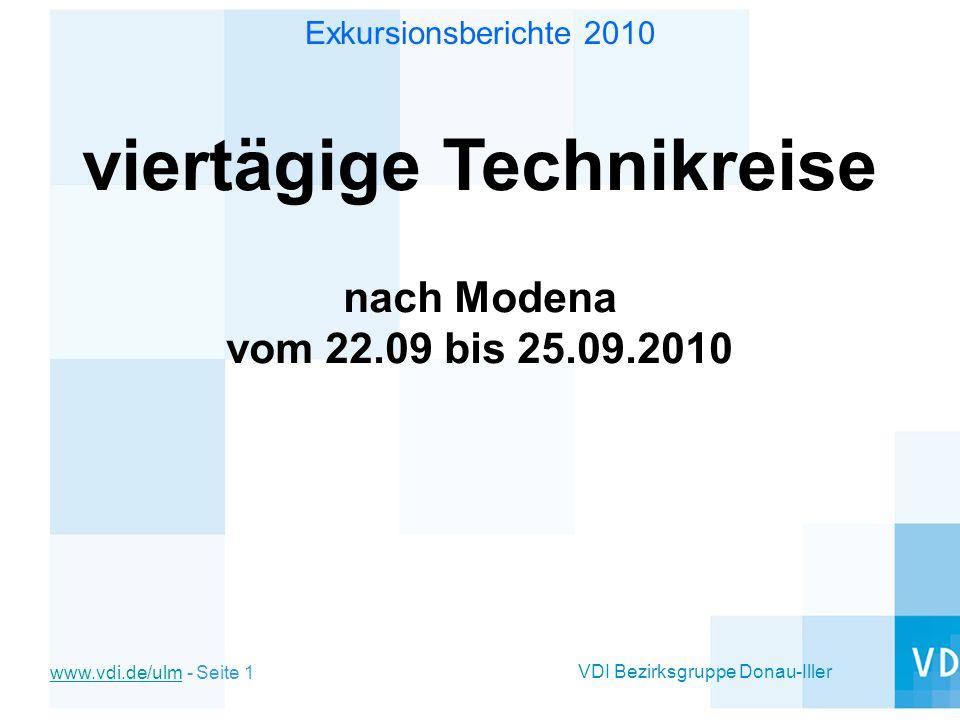 VDI Bezirksgruppe Donau-Iller www.vdi.de/ulmwww.vdi.de/ulm - Seite 1 Exkursionsberichte 2010 viertägige Technikreise nach Modena vom 22.09 bis 25.09.2