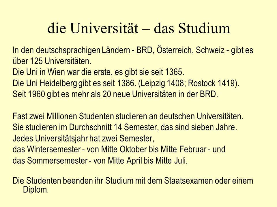 die Universität – das Studium In den deutschsprachigen Ländern - BRD, Österreich, Schweiz - gibt es über 125 Universitäten. Die Uni in Wien war die er