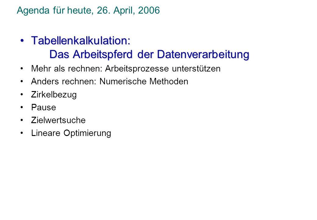 Agenda für heute, 26. April, 2006 Tabellenkalkulation:Tabellenkalkulation: Das Arbeitspferd der Datenverarbeitung Mehr als rechnen: Arbeitsprozesse un