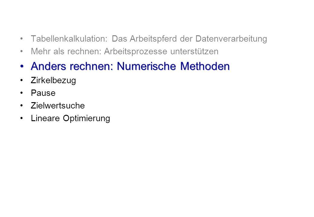 Tabellenkalkulation: Das Arbeitspferd der Datenverarbeitung Mehr als rechnen: Arbeitsprozesse unterstützen Anders rechnen: Numerische MethodenAnders r