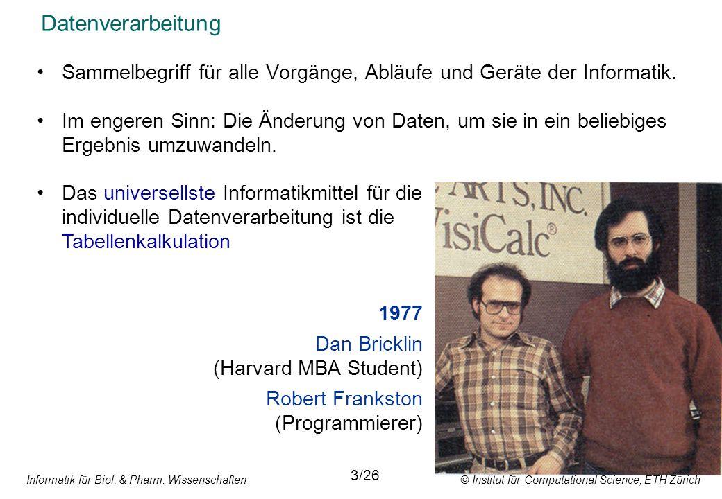 Informatik für Biol. & Pharm. Wissenschaften © Institut für Computational Science, ETH Zürich Datenverarbeitung Sammelbegriff für alle Vorgänge, Abläu