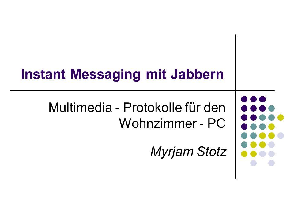 Instant Messaging mit Jabbern Myrjam Stotz11 Übertragungsprotokolle Die meisten IM – Systeme arbeiten mit proprietären Protokollen Kein Standard, keine Kommunikation zwischen den IM – Systemen möglich Internet Engineering Task Force (IETF) entwickelte zwei Standardprotokolle: SIMPLE (Session Initiation Protocol Extension for Instant Messaging) XMPP (Extensible Messaging and Presence Protocol) 2.