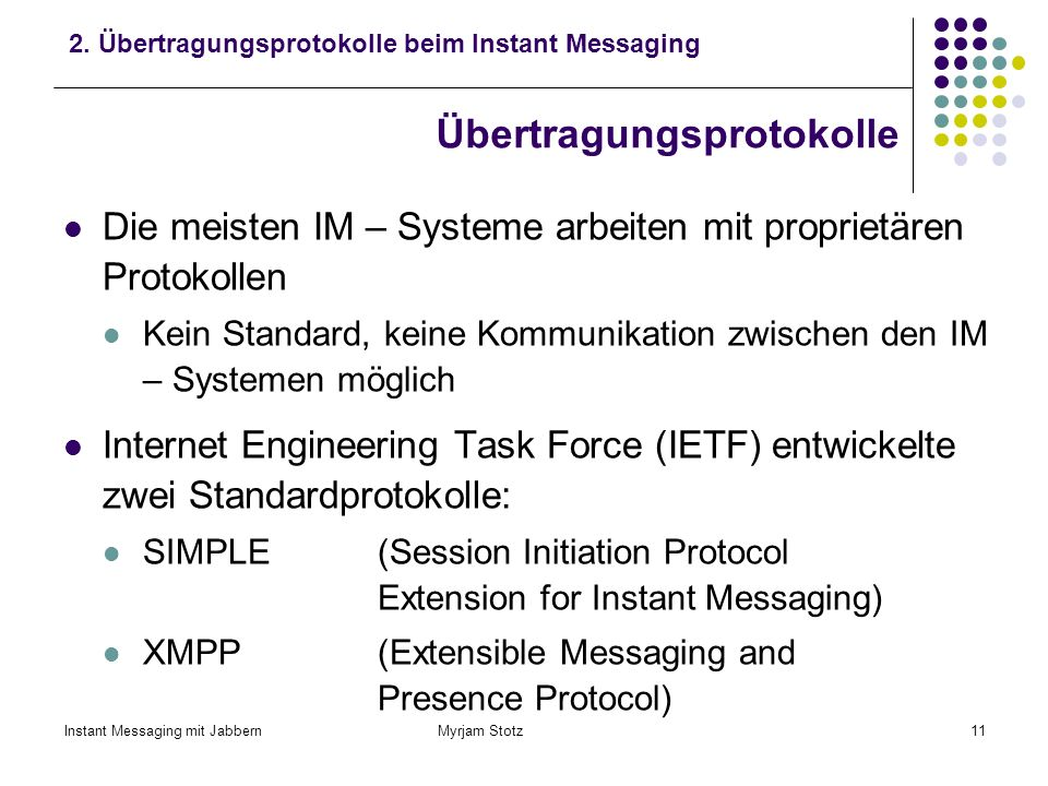 Instant Messaging mit Jabbern Myrjam Stotz10 Definition Instant Messaging System 2. Übertragungsprotokolle beim Instant Messaging