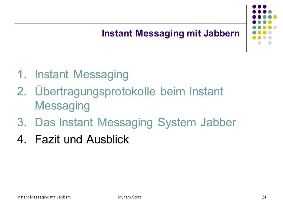 Instant Messaging mit Jabbern Myrjam Stotz23 Gateways 3. Das Instant Messaging System Jabber Über Gateways ist die Kommunikation von Jabber zu anderen