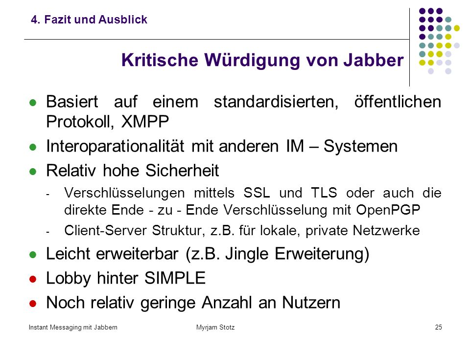 Instant Messaging mit Jabbern Myrjam Stotz24 Instant Messaging mit Jabbern 1.Instant Messaging 2.Übertragungsprotokolle beim Instant Messaging 3.Das I