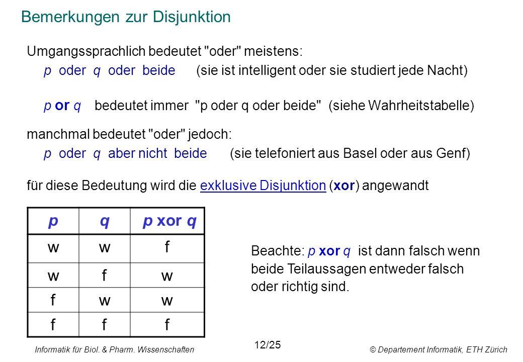 Informatik für Biol. & Pharm. Wissenschaften © Departement Informatik, ETH Zürich Bemerkungen zur Disjunktion Umgangssprachlich bedeutet