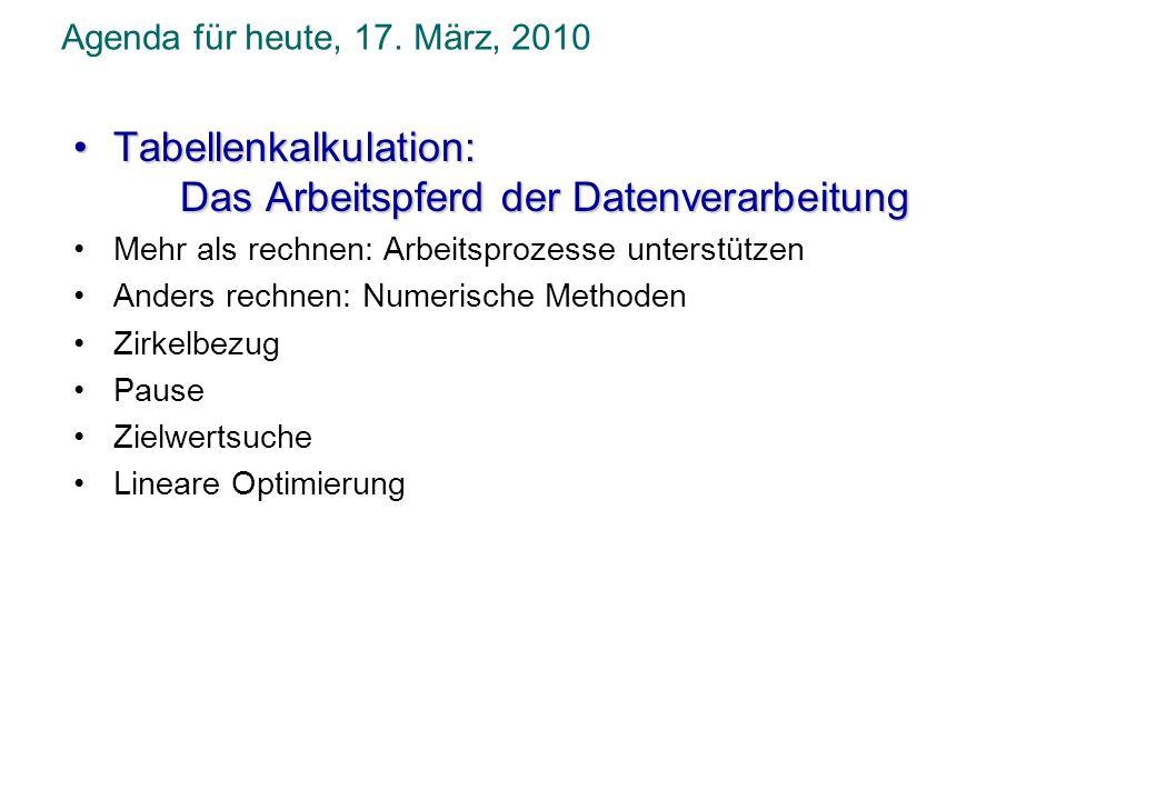 Agenda für heute, 17. März, 2010 Tabellenkalkulation:Tabellenkalkulation: Das Arbeitspferd der Datenverarbeitung Mehr als rechnen: Arbeitsprozesse unt