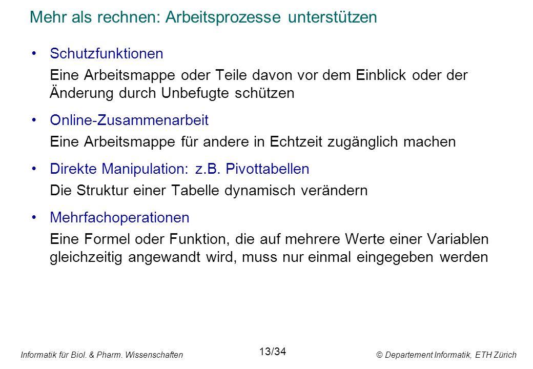 Informatik für Biol. & Pharm. Wissenschaften © Departement Informatik, ETH Zürich Mehr als rechnen: Arbeitsprozesse unterstützen Schutzfunktionen Eine