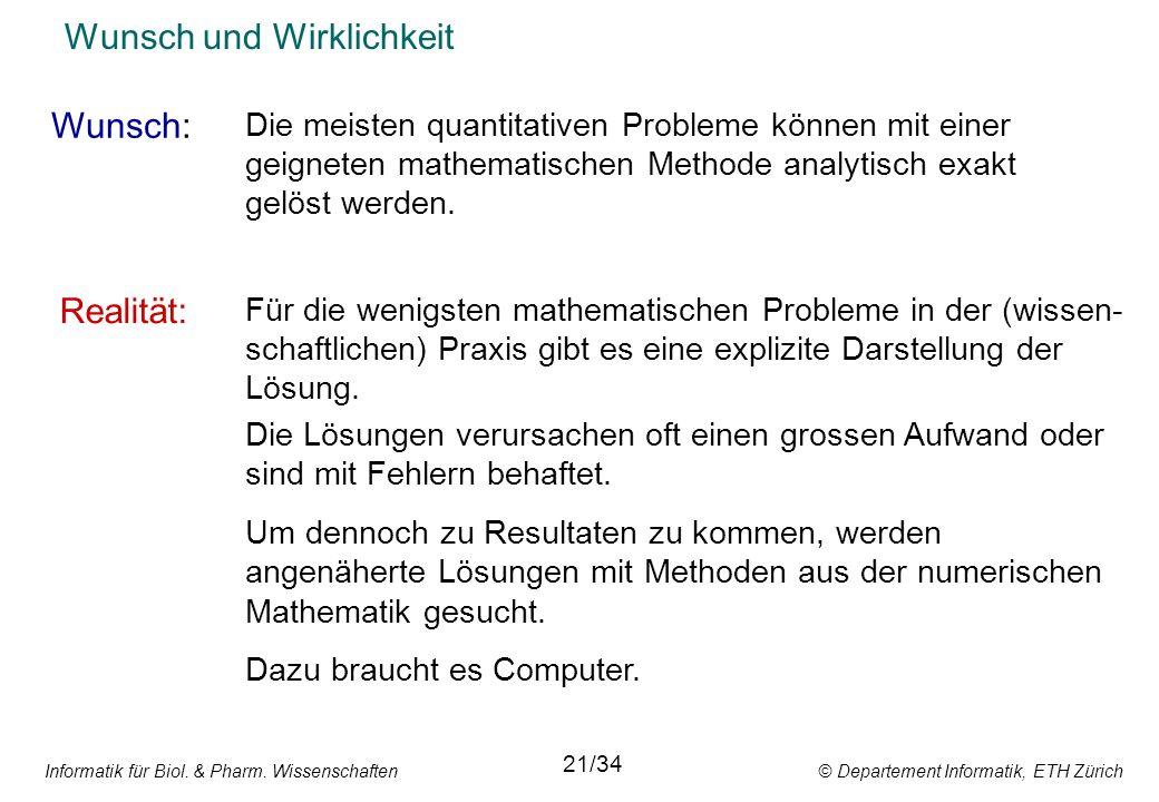 Informatik für Biol. & Pharm. Wissenschaften © Departement Informatik, ETH Zürich Wunsch und Wirklichkeit Wunsch: Realität: 21/34 Die meisten quantita