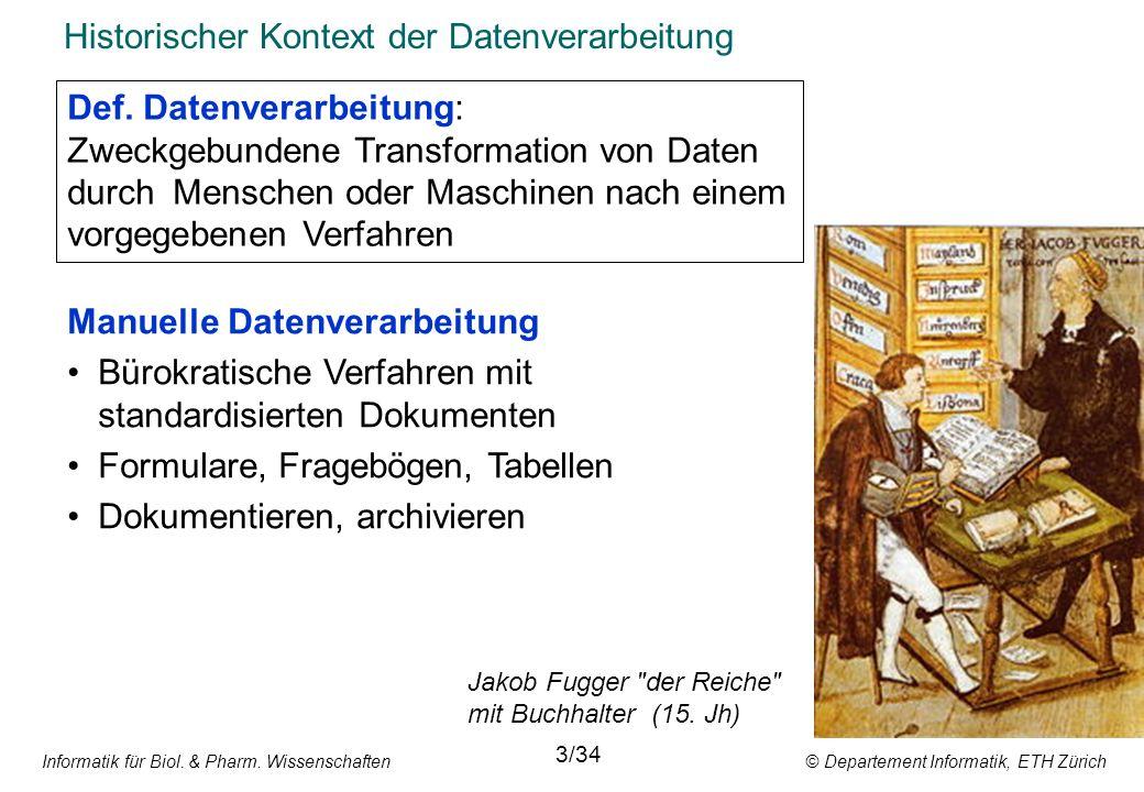 Informatik für Biol. & Pharm. Wissenschaften © Departement Informatik, ETH Zürich Historischer Kontext der Datenverarbeitung 3/34 Manuelle Datenverarb