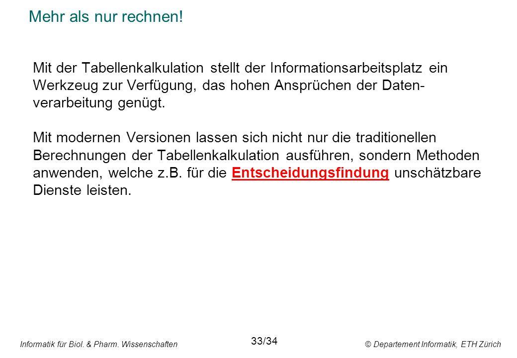 Informatik für Biol. & Pharm. Wissenschaften © Departement Informatik, ETH Zürich Mehr als nur rechnen! Mit der Tabellenkalkulation stellt der Informa