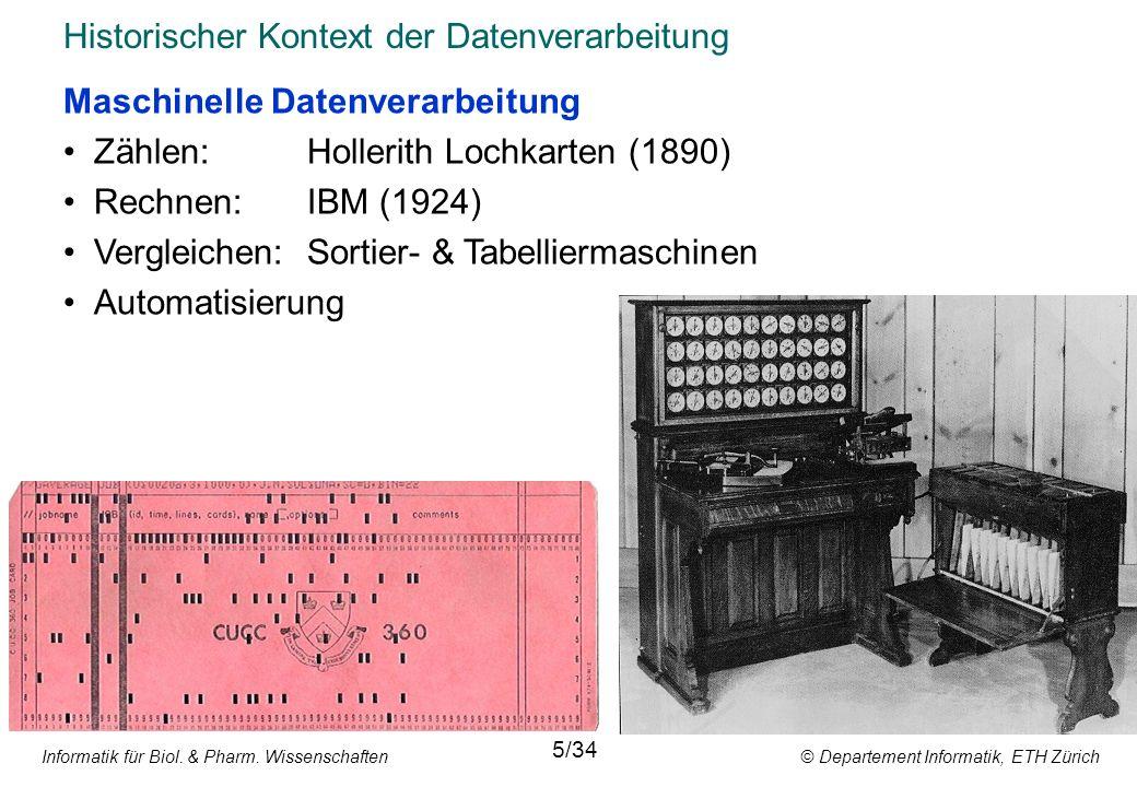 Informatik für Biol. & Pharm. Wissenschaften © Departement Informatik, ETH Zürich Historischer Kontext der Datenverarbeitung 5/34 Maschinelle Datenver