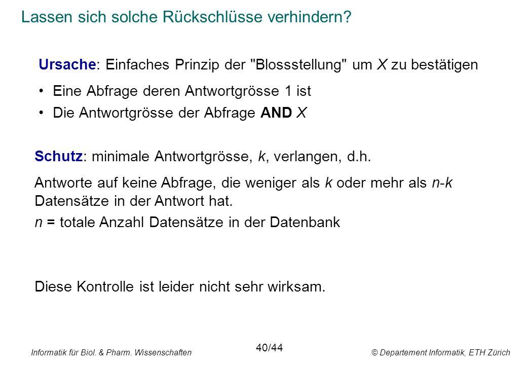 Informatik für Biol. & Pharm. Wissenschaften © Departement Informatik, ETH Zürich Lassen sich solche Rückschlüsse verhindern? Ursache: Einfaches Prinz