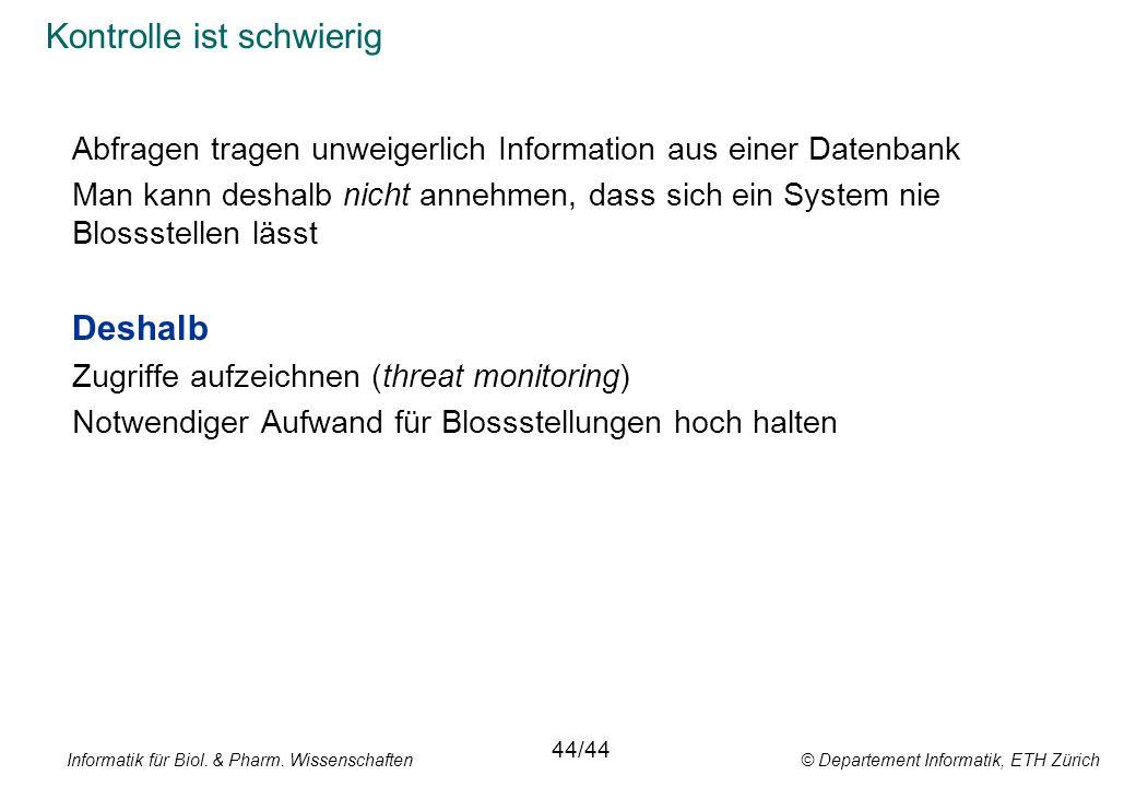 Informatik für Biol. & Pharm. Wissenschaften © Departement Informatik, ETH Zürich Kontrolle ist schwierig Abfragen tragen unweigerlich Information aus