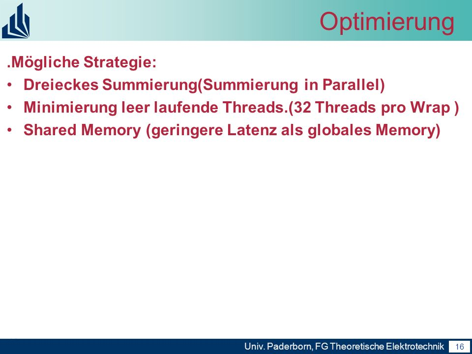 16 Univ. Paderborn, FG Theoretische Elektrotechnik 16 Optimierung.Mögliche Strategie: Dreieckes Summierung(Summierung in Parallel) Minimierung leer la