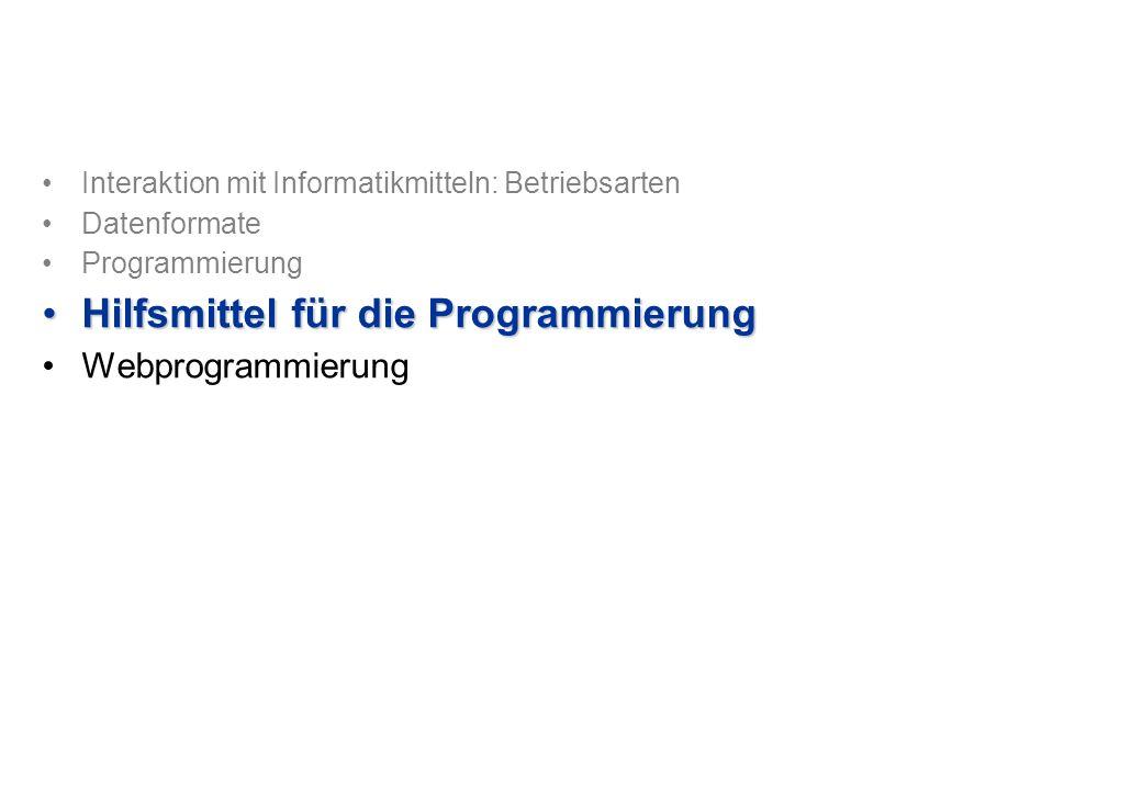Interaktion mit Informatikmitteln: Betriebsarten Datenformate Programmierung Hilfsmittel für die ProgrammierungHilfsmittel für die Programmierung Webprogrammierung