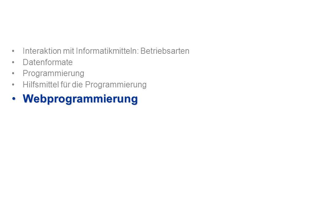 Interaktion mit Informatikmitteln: Betriebsarten Datenformate Programmierung Hilfsmittel für die Programmierung WebprogrammierungWebprogrammierung