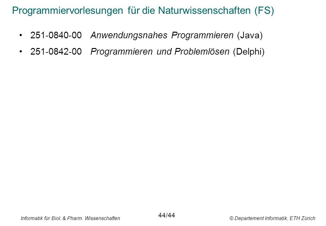 Programmiervorlesungen für die Naturwissenschaften (FS) 251-0840-00Anwendungsnahes Programmieren (Java) 251-0842-00Programmieren und Problemlösen (Delphi) 44/44