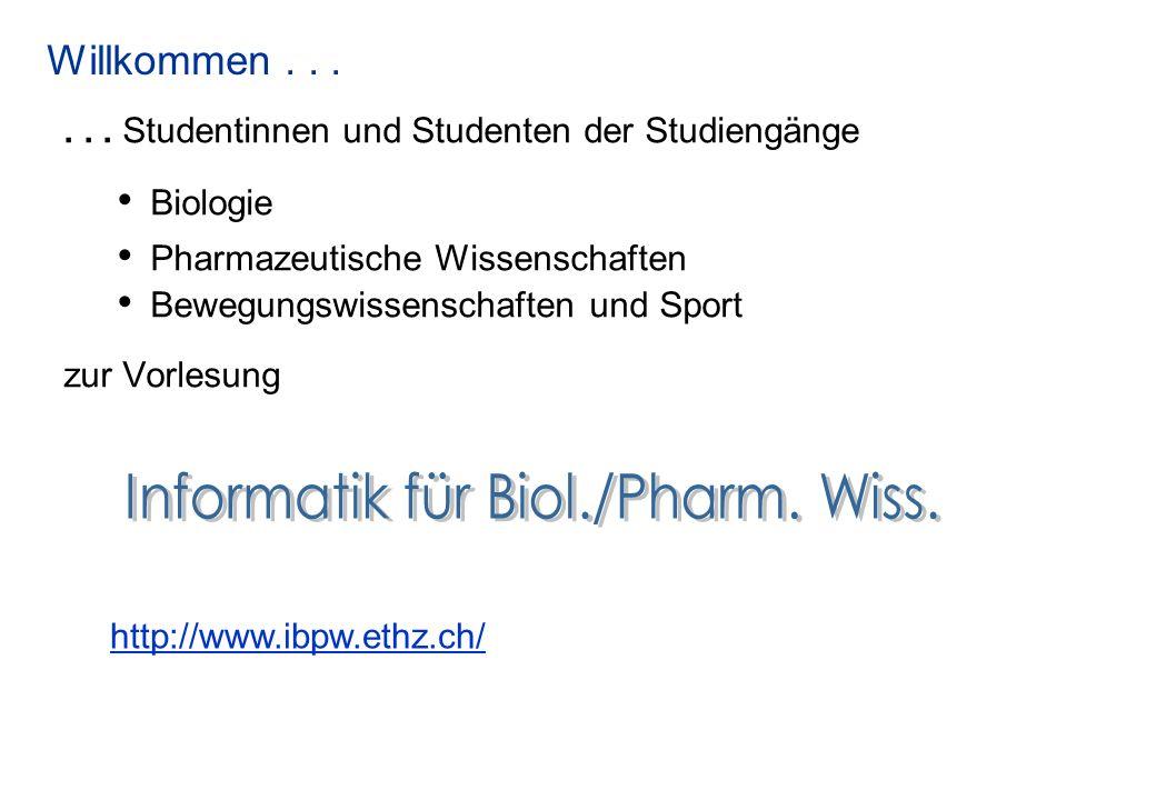 Willkommen... http://www.ibpw.ethz.ch/... Studentinnen und Studenten der Studiengänge Biologie Pharmazeutische Wissenschaften Bewegungswissenschaften