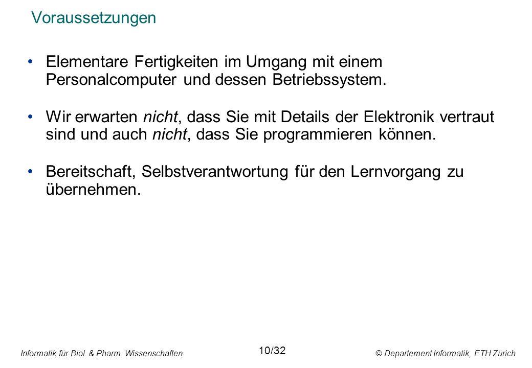 Informatik für Biol. & Pharm. Wissenschaften © Departement Informatik, ETH Zürich Voraussetzungen Elementare Fertigkeiten im Umgang mit einem Personal