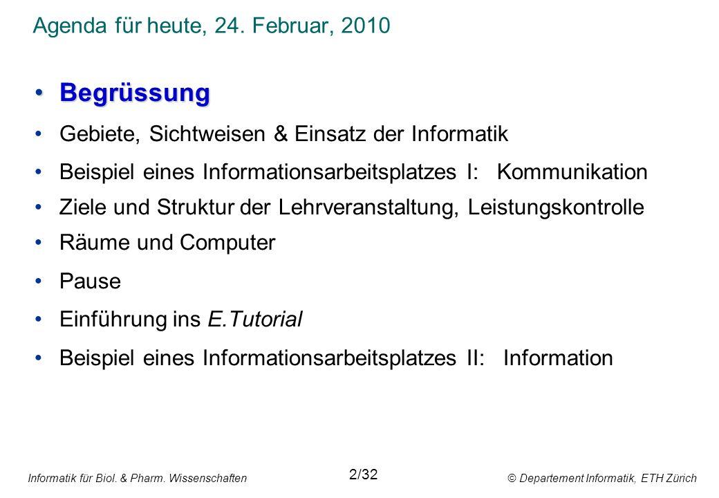 Informatik für Biol. & Pharm. Wissenschaften © Departement Informatik, ETH Zürich Agenda für heute, 24. Februar, 2010 BegrüssungBegrüssung Gebiete, Si
