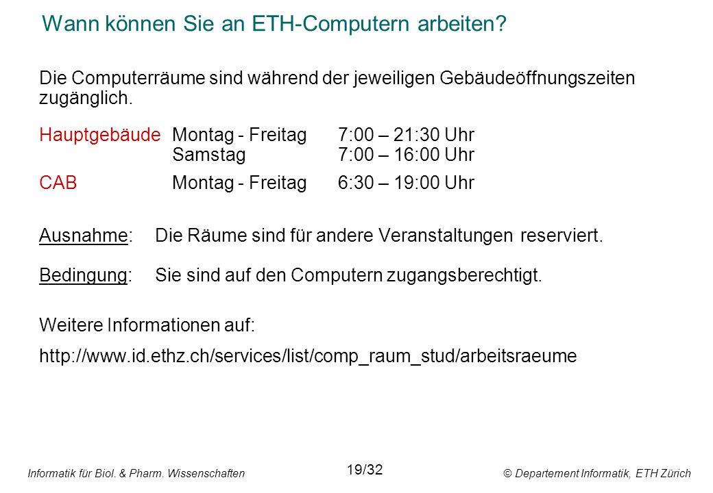 Informatik für Biol. & Pharm. Wissenschaften © Departement Informatik, ETH Zürich Wann können Sie an ETH-Computern arbeiten? Die Computerräume sind wä