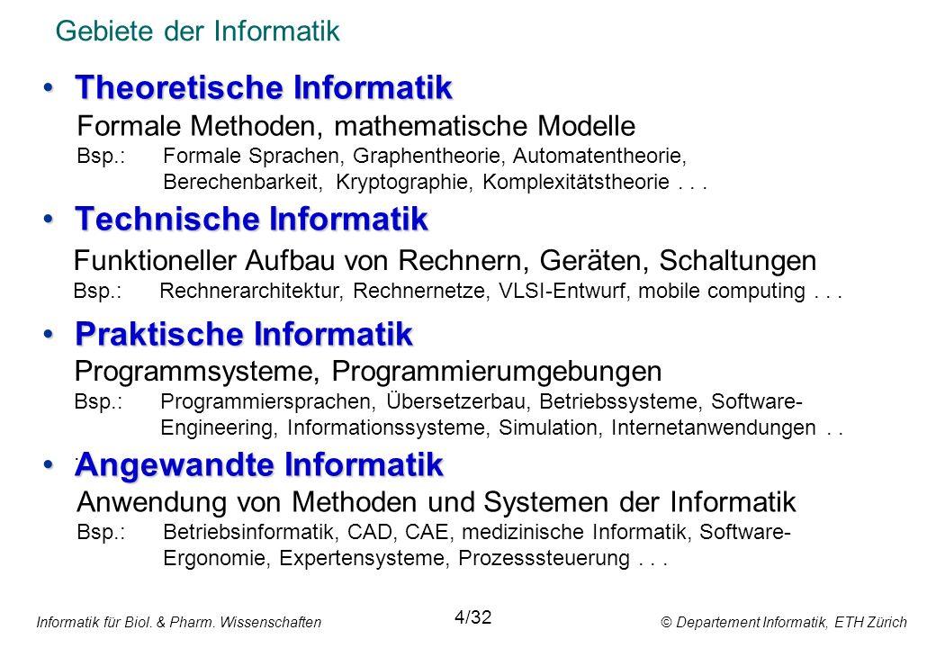 Informatik für Biol. & Pharm. Wissenschaften © Departement Informatik, ETH Zürich Gebiete der Informatik 4/32 Theoretische InformatikTheoretische Info