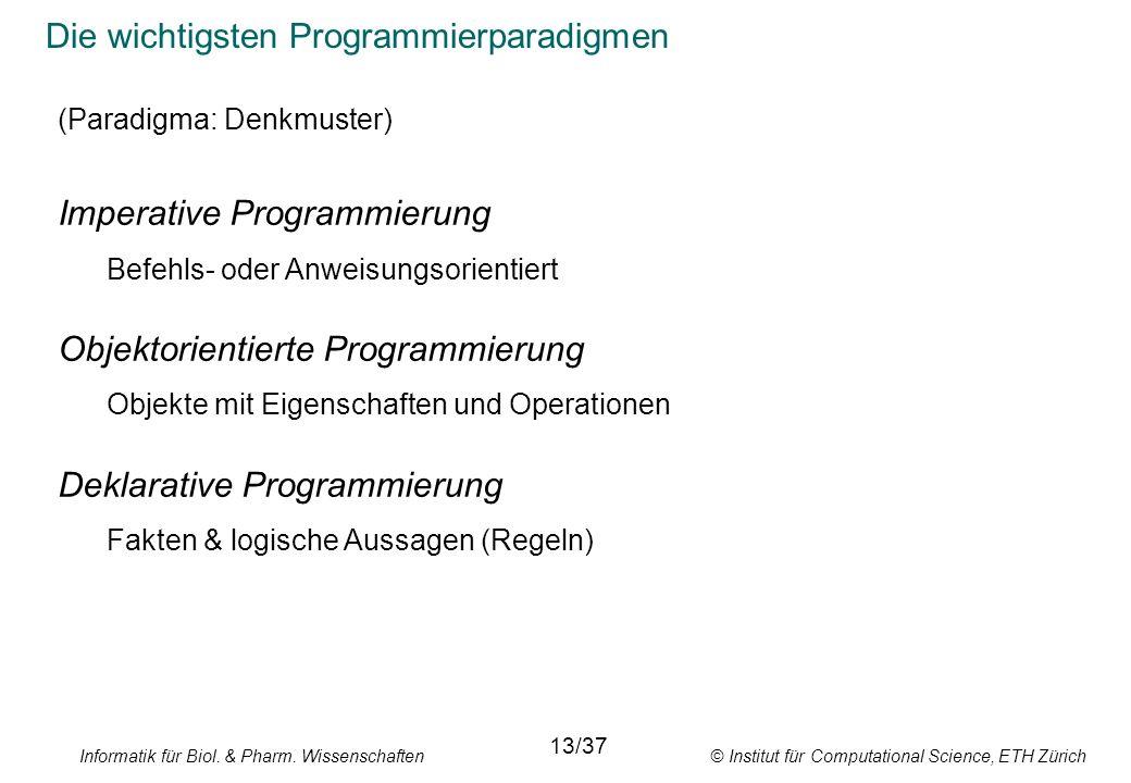 Informatik für Biol. & Pharm. Wissenschaften © Institut für Computational Science, ETH Zürich Die wichtigsten Programmierparadigmen 13/37 (Paradigma: