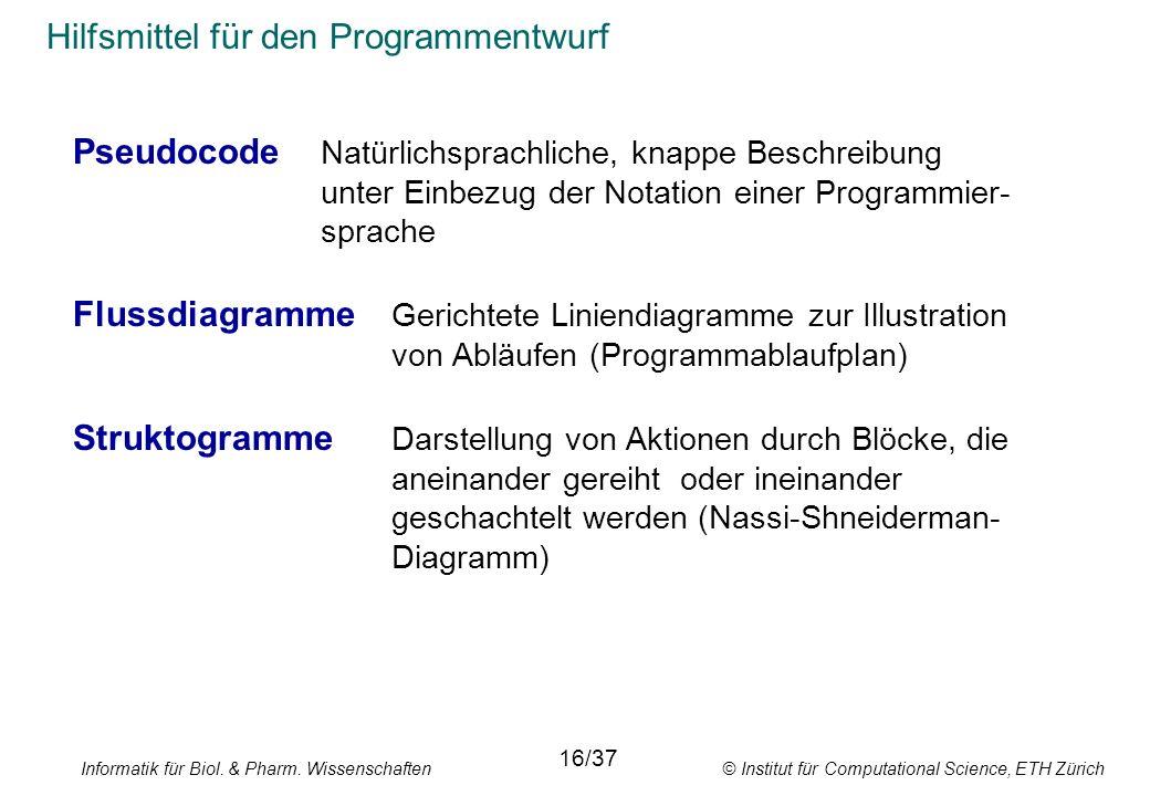 Informatik für Biol. & Pharm. Wissenschaften © Institut für Computational Science, ETH Zürich Hilfsmittel für den Programmentwurf Pseudocode Natürlich