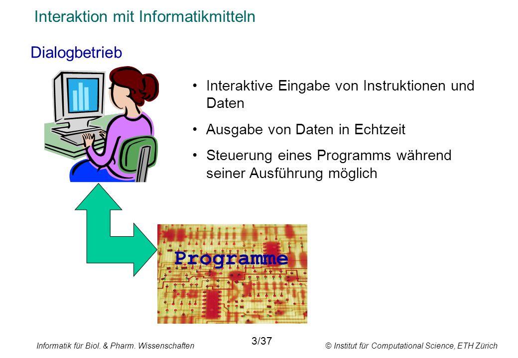 Informatik für Biol. & Pharm. Wissenschaften © Institut für Computational Science, ETH Zürich Interaktion mit Informatikmitteln Dialogbetrieb 3/37 Int