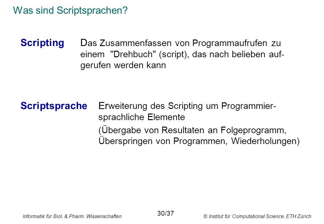 Informatik für Biol. & Pharm. Wissenschaften © Institut für Computational Science, ETH Zürich Was sind Scriptsprachen? ScriptingD as Zusammenfassen vo