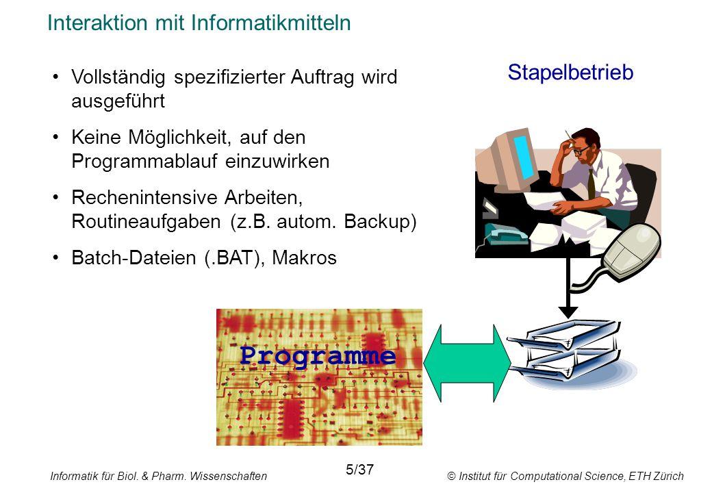 Informatik für Biol. & Pharm. Wissenschaften © Institut für Computational Science, ETH Zürich Interaktion mit Informatikmitteln Stapelbetrieb 5/37 Vol