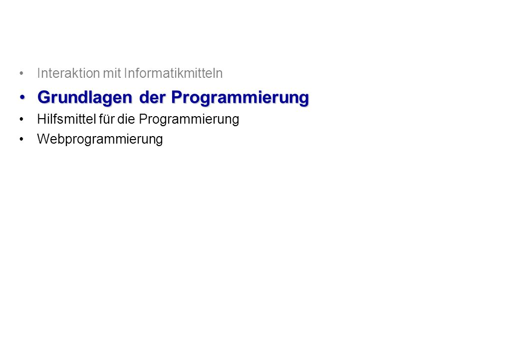 Interaktion mit Informatikmitteln Grundlagen der ProgrammierungGrundlagen der Programmierung Hilfsmittel für die Programmierung Webprogrammierung